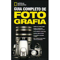 Guia Completo De Fotografia Da National Geographic