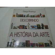 Livro Descobrindo A Historia Da Arte Graça Proença R.573