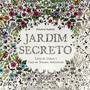 Livro - Jardim Secreto: Livro De Colorir - Novo