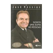 Somos Uma Soma De Pessoas - Jose Messias