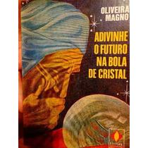 Livro: Adivinhe O Futuro Na Bola De Cristal
