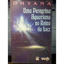 Livro: Dhyana - Uma Peregrina Aquariana No Reino Da Luz