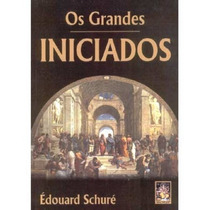 Os Grandes Iniciados - Édouard Schuré