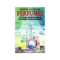 Manual Do Uso De Perfumes Enrique Francetich - Manual Do Uso
