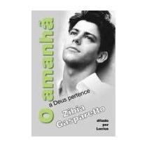 O Amanha A Deus Pertence - Zibia Gasparetto