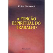 A Função Espiritual Do Trabalho | Celina Fioravanti