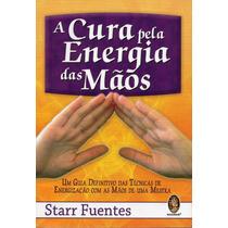 Livro: A Cura Pela Energia Das Mãos