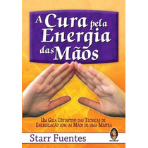 Livro A Cura Pela Energia Das Mãos - Starr Fuentes
