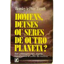 Livro: Brinsley Le Poer Trench - Homens, Deuses Ou Seres
