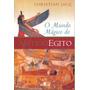 O Mundo Mágico Do Antigo Egito