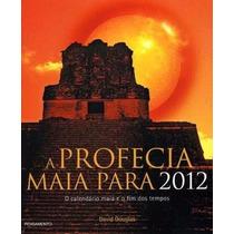 Profecia Maia 2012 Livro David Douglas
