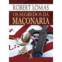 Os Segredos Da Maçonaria - Robert Lomas