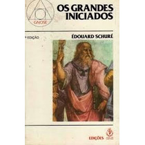 Os Grandes Iniciados / Édouard Schuré
