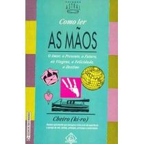 Livro - Como Ler As Mãos - Cheiro (ki-ro) Quiromancia