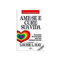 Ame-se E Cure Sua Vida-louise
