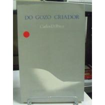 Livro - Do Gozo Criador - Carlos D. Perez - Frete Grátis