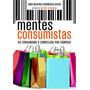 Mentes Consumistas Consumismo A Compulsao Por Compras Livro
