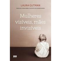 Mulheres Visiveis, Maes Invisiveis Livro Maternidade Gravide