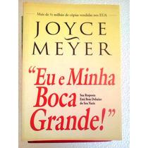 Joyce Meyer Eu E Minha Boca Grande Editora Bello