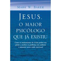 Jesus , O Maior Psicólogo Que Já Existiu Mark W Baker