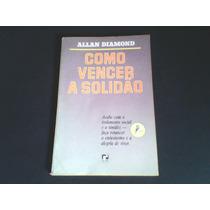 Livro Como Vencer A Solidão - Allan Diamond - Edição 1987