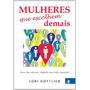 Mulheres Que Escolhem Demais Livro Lori Gottilieb