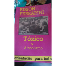 Edson Ferrarini - Tóxico E Alcoolismo