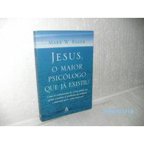 Livro Jesus O Maior Psicólogo Que Ja Existiu Mark W.baker