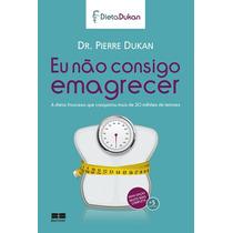Livro Eu Nao Consigo Emagrecer Pierre Dukan Dieta Lacrado