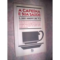 A Cafeína E Sua Saúde Dr Darcy Roberto Lima