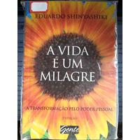 Livro: Shinyashiki, Eduardo - A Vida É Um Milagre