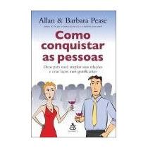 Como Conquistar As Pessoas - Allan & Barbara Pease