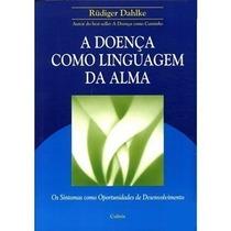 Livro A Doença Como Linguagem Da Alma Rudiger Dahlke Cultrix