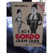 Só É Gordo Quem Quer (de João Uchôa Jr.) Frete Grátis!!!