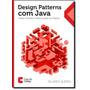 Design Patterns Com Java: Projeto Orientado A Objetos Guiad