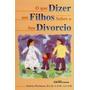 Que Dizer Aos Filhos Sobre O Seu Divórcio, O