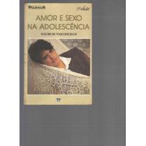 Amor E Sexo Na Adolescência - Naumi De Vasconcelos - 13ª Ed.