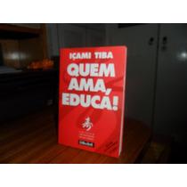 Livro Quem Ama Educa ! Içami Tiba
