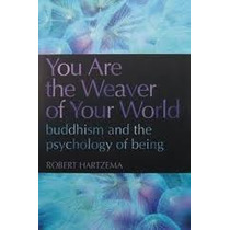 You Are The Weaver Of Your World - Robert Hartzema