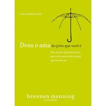 Livro Deus O Ama Do Jeito Que Você É / Brennan Manning.