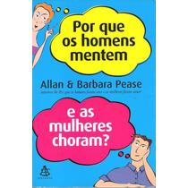 Por Que Os Homens Mentem E As Mulheres Choram Allan Barbara