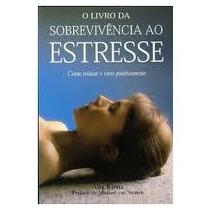 O Livro Da Sobrevivência Ao Estresse - Alix Kirsta