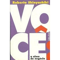 Livro Você A Alma Do Negócio Roberto Shinyashiki