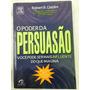 Livro O Poder Da Persuasão - Você Pode Ser Mais Influente