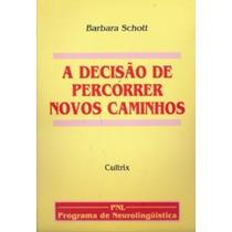 A Decisão De Percorrer Novos Caminhos, Barbara Schott