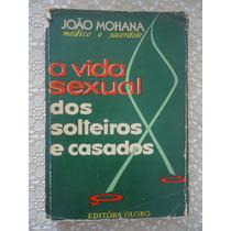 A Vida Sexual Dos Solteiros E Casados, João Mohana, Médico E