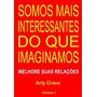 Livro: Somos Mais Interessantes Do Que Imaginamos - Vol.1