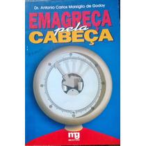 Livro Emagreça Pela Cabeça Dr. Antonio Carlos Masiglio Godoy