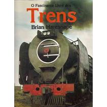 O Fascinante Livro Dos Trens - Brian Haresnape - Ed. De Luxo