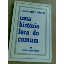 Livro - Uma História Fora Do Comum - Paulo Mac Niven